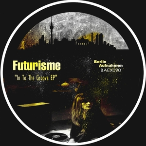 FUTURISME - In To The Groove EP