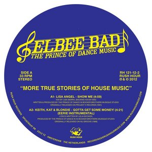 ELBEE BAD aka THE PRINCE OF DANCE OF DANCE MUSIC - More True Stories Of House Music