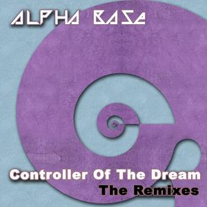 ALPHA BASE - Controller Of The Dream: The Remixes