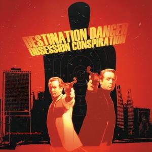 DESTINATION DANGER - Obsession Conspiration