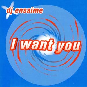 DJ ENSAIME - I Want You (remixes)