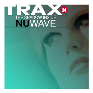 VARIOUS - Trax 4:  The Shadow Inside NuWave