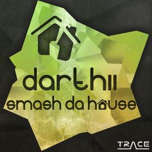 DARTHII - Smash Da House