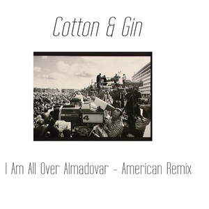 COTTON & GIN - I Am All Over Almadovar