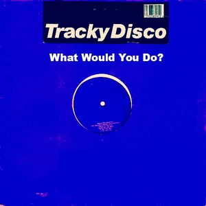 TRACKY DISCO - What Would You Do?
