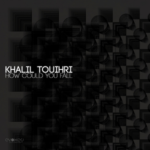 TOUIHRI, Khalil - How Could You Fall
