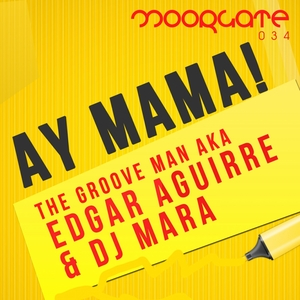 GROOVE MAN AKA EDGAR AGUIRRE, The & DJ MARA - Ay Mama