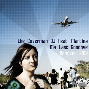COVERMAN DJ, The feat MARTINA - My Last Goodbye: Remixes 2012