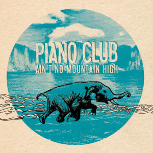 PIANO CLUB - Ain't No Mountain High