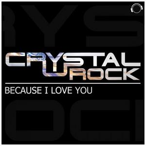 CRYSTAL ROCK - Because I Love You