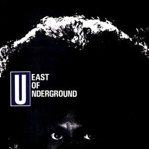 EAST OF UNDERGROUND - East Of Underground