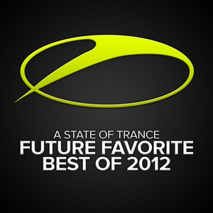 VAN BUUREN, Armin/VARIOUS - A State Of Trance: Future Favorite Best Of 2012