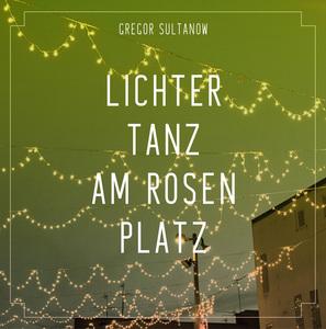 GREGOR SULTANOW - Lichtertanz Am Rosenplatz