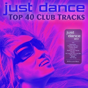 VARIOUS - Just Dance 2013: Top 40 Club Electro & House Hits
