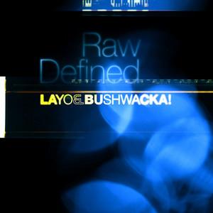 LAYO&BUSHWACKA - Raw Defined