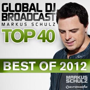 SCHULZ, Markus/VARIOUS - Global DJ Broadcast Top 40 Best Of 2012