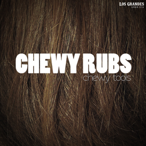 CHEWY RUBS - Chewy Tools
