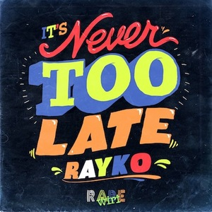 RAYKO - Never Too Late