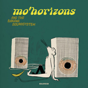 MO HORIZONS - Mo' Horizons & The Banana Soundsystem