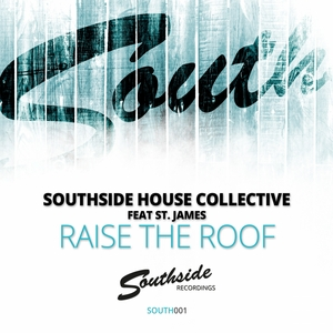 SOUTHSIDE HOUSE COLLECTIVE feat ST JAMES - Raise The Roof (remixes)