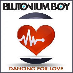 BLUTONIUM BOY - Dancing For Love
