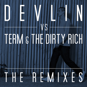DEVLIN - The Remixes (Devlin Vs Term & The Dirty Rich)