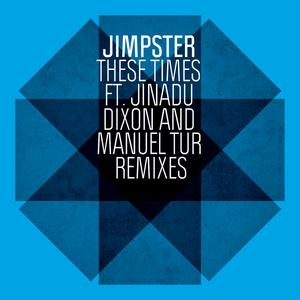 JIMPSTER feat JINADU - These Times (Dixon & Manuel Tur remixes)