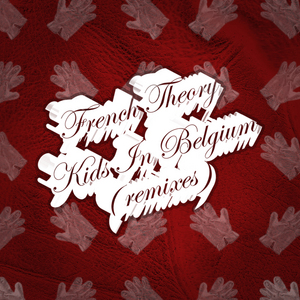 FRENCH THEORY - Kids In Belgium (remixes)