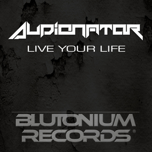 AUDIONATOR - Live Your Life