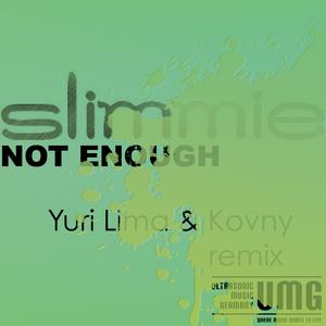 SLIMMIE - Not Enough (Yuri Lima & Kovny Remix)