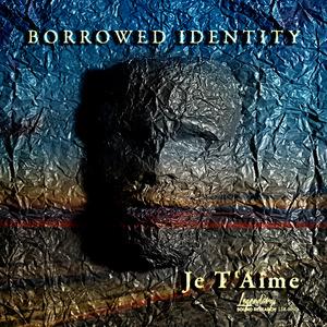 BORROWED IDENTITY - Je T'Aime