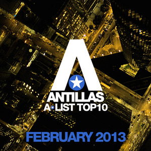 ANTILLAS/VARIOUS - Antillas A List Top 10 February 2013 (Including Classic Bonus Track)
