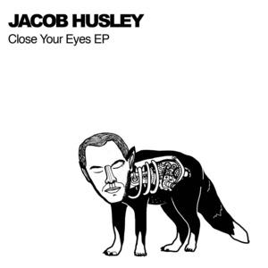 HUSLEY, Jacob - Close Your Eyes EP