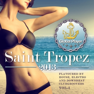 VARIOUS - Global Player Saint Tropez 2013 Vol 1 (Flavoured By House & Electro & Downbeat Clubgroovers)