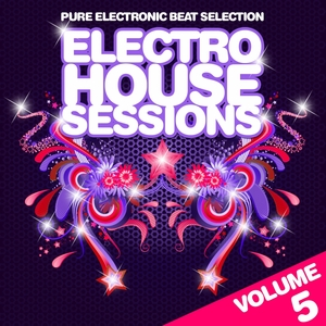 VARIOUS - Electro House Sessions Vol 5 (Pure Electronic Beat Selection Best In House & Electro)
