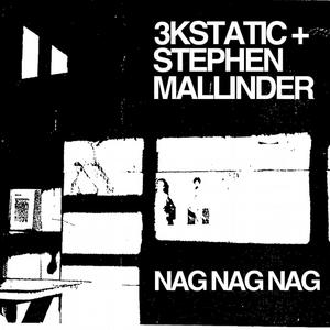 3KSTATIC/STEPHEN MALLINDER - Nag Nag Nag