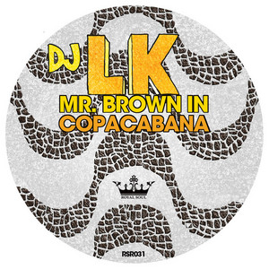 DJ LK - Mr Brown In Copacabana