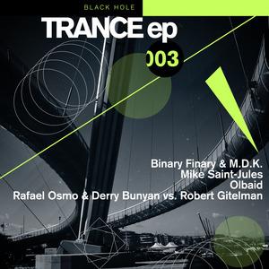 BINARY FINARY/DK/MIKE SAINT JULES/OLBAID/RAFAEL OSMO/DERRY BUNYAN/ROBERT GITELMAN - Trance EP 003