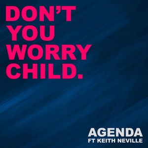 AGENDA feat KEITH NEVILLE - Don't You Worry Child