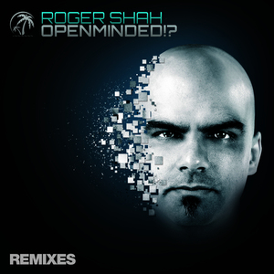ROGER SHAH - Openminded!? (Remixes)
