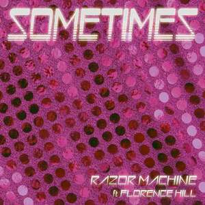 RAZOR MACHINE feat FLORENCE HILL - Sometimes
