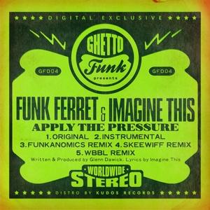 FUNK FERRET & IMAGINE THIS - Apply The Pressure