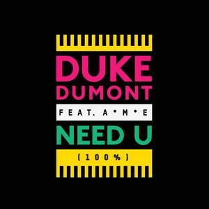 DUKE DUMONT - Need U (100%) (feat A*M*E)