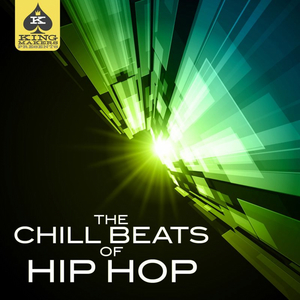 VARIOUS - King Makers Presents: The Chill Beats Of Hip Hop