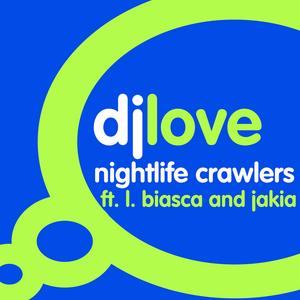 DJ LOVE feat L BIASCA & JAKIA - Nightlife Crawlers