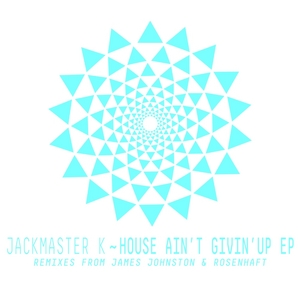JACKMASTER K - House Ain't Givin' Up EP