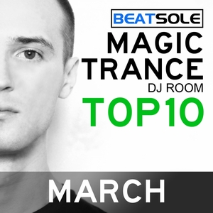 BEATSOLE/VARIOUS - Magic Trance DJ Room Top 10 March 2013 (mixed by Beatsole)