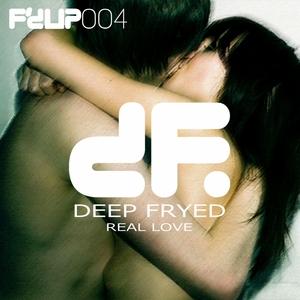 DEEP FRYED - Real Love