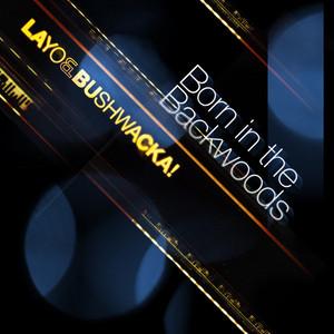 LAYO & BUSHWACKA - Born In The Backwoods
