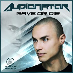 AUDIONATOR - Rave Or Die